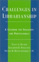 Challenges in Librarianship: A Casebook for Educators and Professionals : A Casebook for Educators and Professionals артикул 11987c.