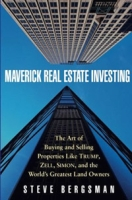 Maverick Real Estate Investing : The Art of Buying and Selling Properties Like Trump, Zell, Simon, and the World's Greatest Land Owners артикул 12050c.