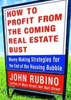 How to Profit from the Coming Real Estate Bust : Money-Making Strategies for the End of the Housing Bubble артикул 12099c.