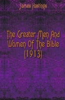 The Greater Men And Women Of The Bible (1913) артикул 12121c.